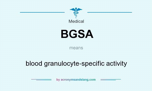 What does BGSA mean? It stands for blood granulocyte-specific activity
