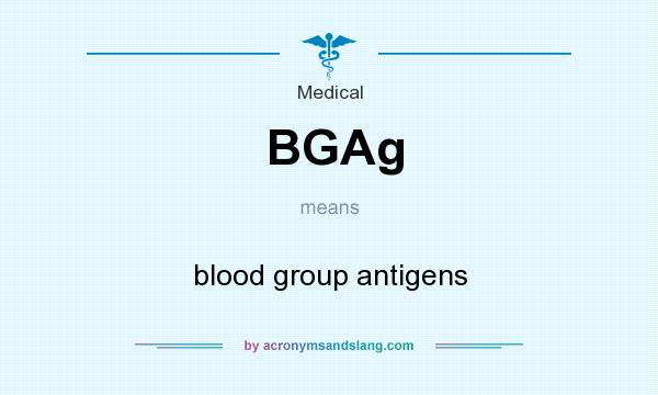 What does BGAg mean? It stands for blood group antigens