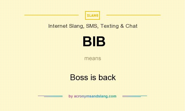What does BIB mean? It stands for Boss is back