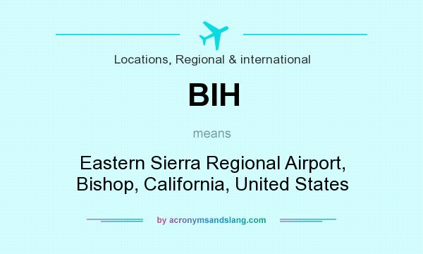 What does BIH mean? It stands for Eastern Sierra Regional Airport, Bishop, California, United States