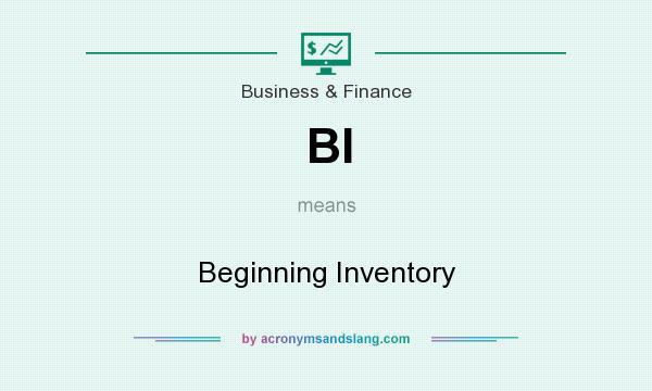 What does BI mean? It stands for Beginning Inventory