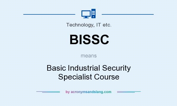 What does BISSC mean? It stands for Basic Industrial Security Specialist Course