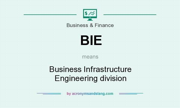 What does BIE mean? It stands for Business Infrastructure Engineering division