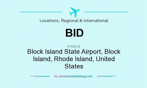 What does BID mean? It stands for Block Island State Airport, Block Island, Rhode Island, United States