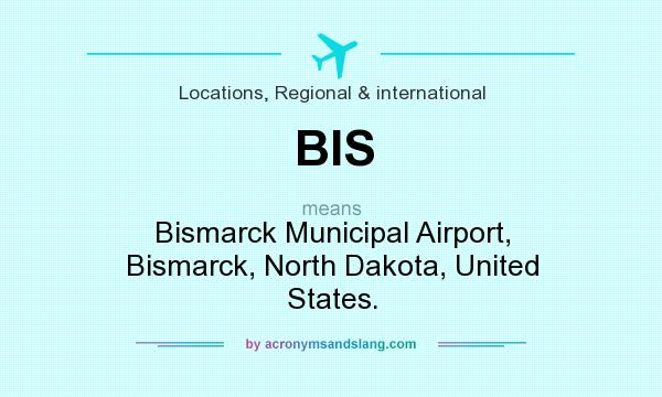 What does BIS mean? It stands for Bismarck Municipal Airport, Bismarck, North Dakota, United States.