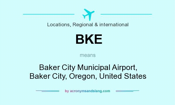 What does BKE mean? It stands for Baker City Municipal Airport, Baker City, Oregon, United States