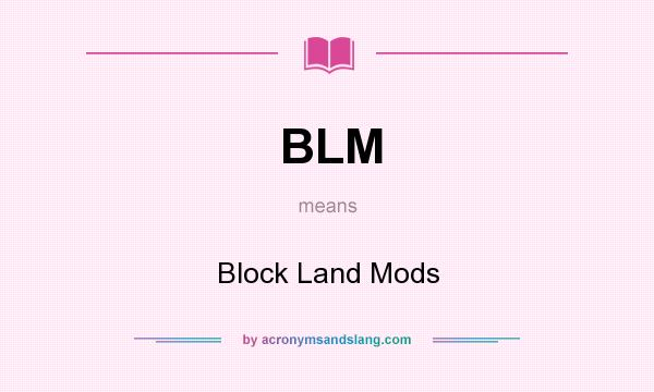 What does BLM mean? It stands for Block Land Mods