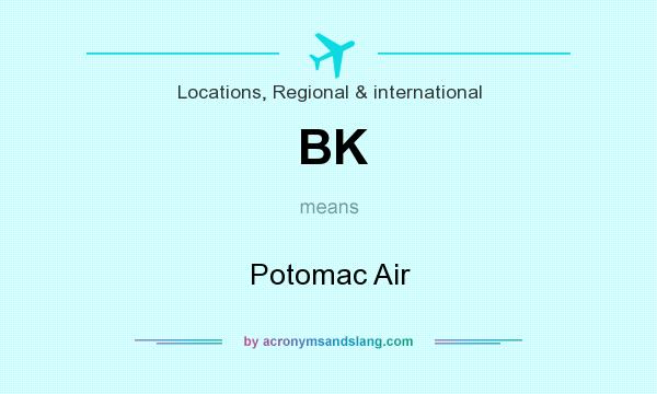What does BK mean? It stands for Potomac Air