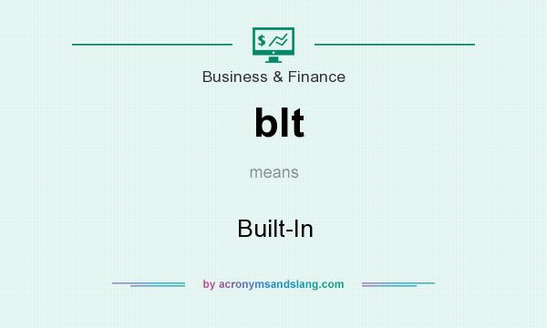 What does blt mean? It stands for Built-In