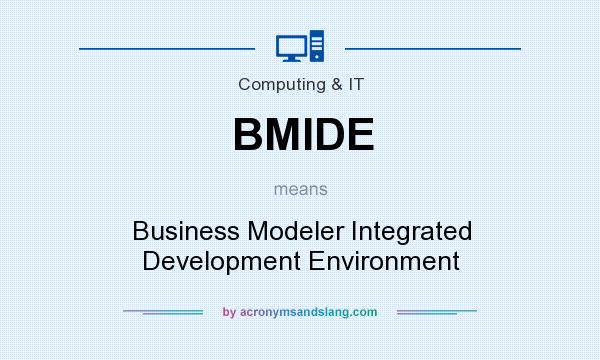 What does BMIDE mean? It stands for Business Modeler Integrated Development Environment