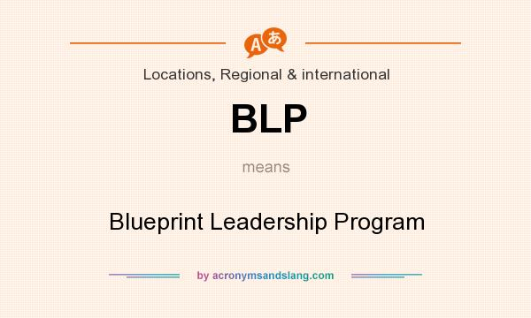 What does BLP mean? It stands for Blueprint Leadership Program