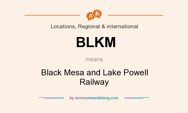 What does BLKM mean? It stands for Black Mesa and Lake Powell Railway