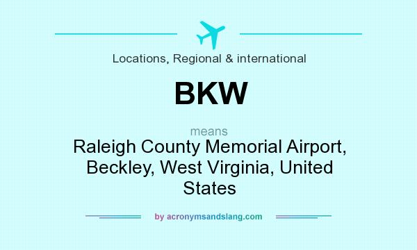 What does BKW mean? It stands for Raleigh County Memorial Airport, Beckley, West Virginia, United States