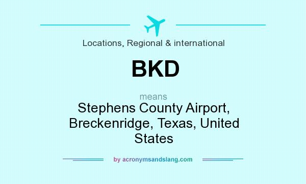 What does BKD mean? It stands for Stephens County Airport, Breckenridge, Texas, United States