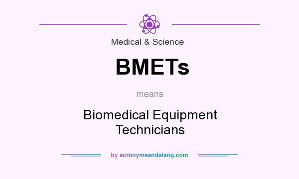 What does BMETs mean? It stands for Biomedical Equipment Technicians