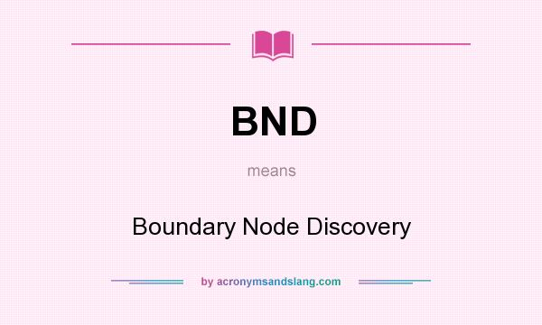 What does BND mean? It stands for Boundary Node Discovery