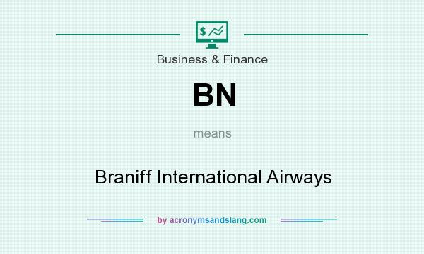 What does BN mean? It stands for Braniff International Airways