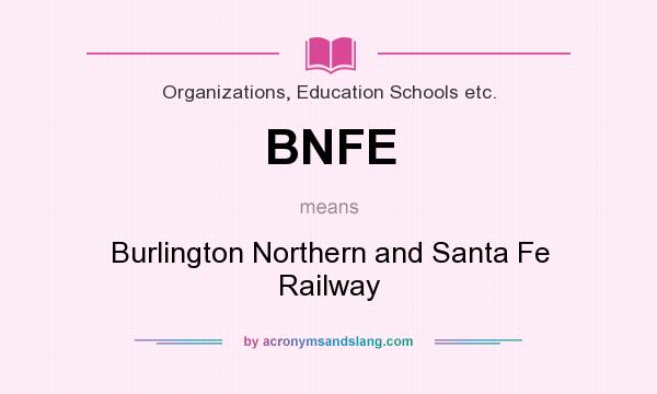What does BNFE mean? It stands for Burlington Northern and Santa Fe Railway
