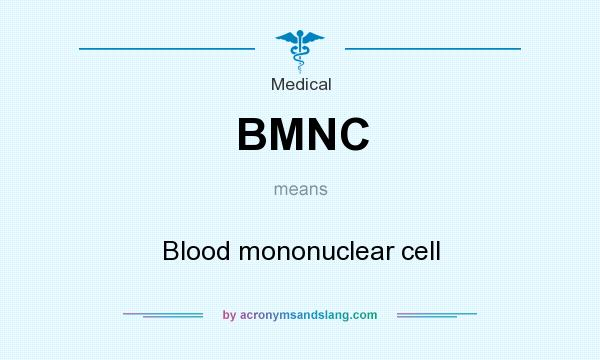 What does BMNC mean? It stands for Blood mononuclear cell