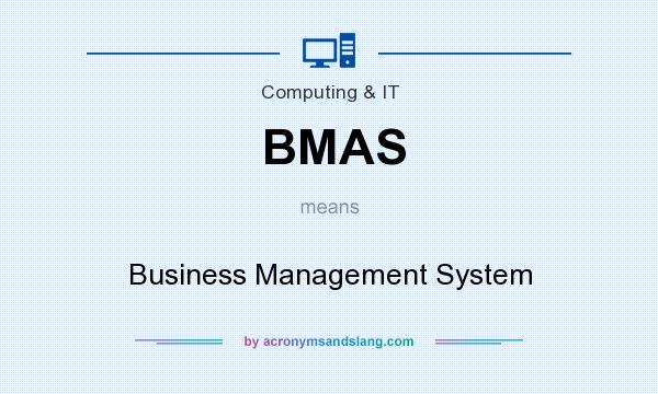 What does BMAS mean? It stands for Business Management System