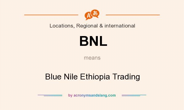 What does BNL mean? It stands for Blue Nile Ethiopia Trading
