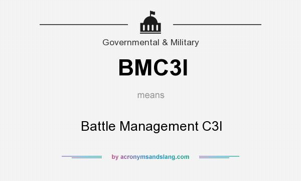 What does BMC3I mean? It stands for Battle Management C3I