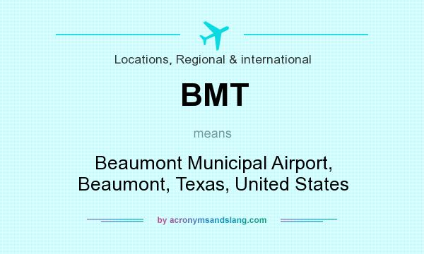 What does BMT mean? It stands for Beaumont Municipal Airport, Beaumont, Texas, United States