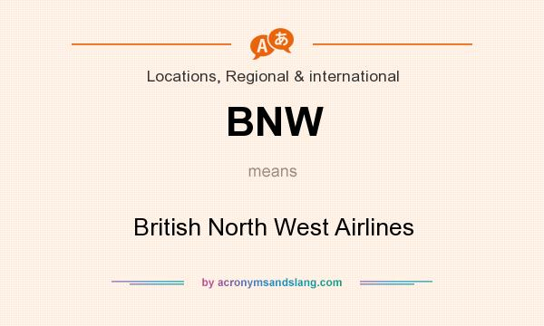 What does BNW mean? It stands for British North West Airlines