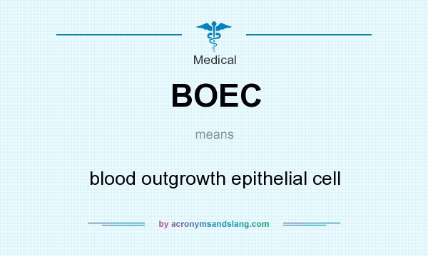 What does BOEC mean? It stands for blood outgrowth epithelial cell