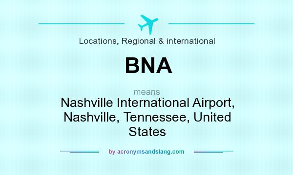 What does BNA mean? It stands for Nashville International Airport, Nashville, Tennessee, United States