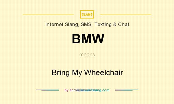 What does BMW mean? It stands for Bring My Wheelchair