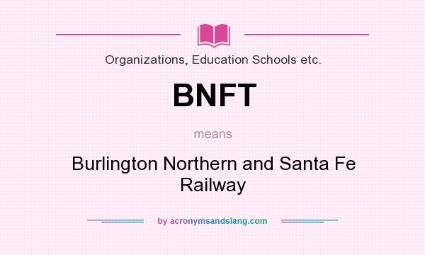 What does BNFT mean? It stands for Burlington Northern and Santa Fe Railway