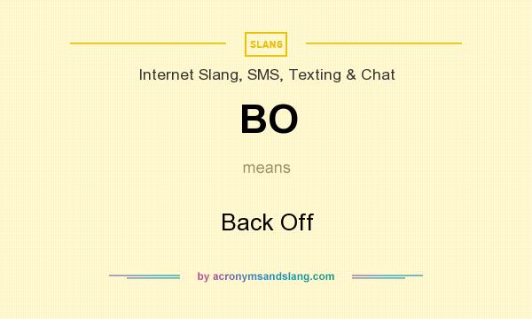 What does BO mean? It stands for Back Off