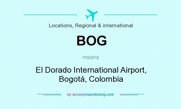 What does BOG mean? It stands for El Dorado International Airport, Bogotá, Colombia