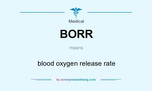 What does BORR mean? It stands for blood oxygen release rate