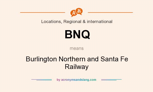 What does BNQ mean? It stands for Burlington Northern and Santa Fe Railway