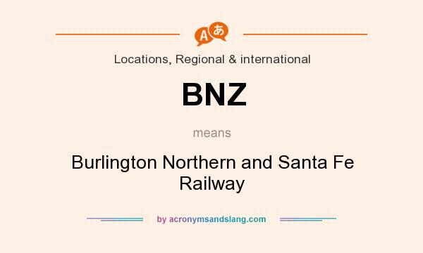 What does BNZ mean? It stands for Burlington Northern and Santa Fe Railway