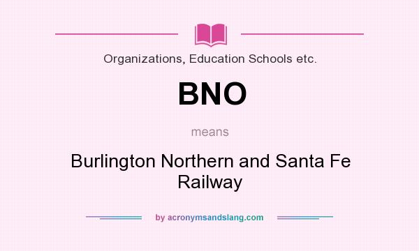 What does BNO mean? It stands for Burlington Northern and Santa Fe Railway