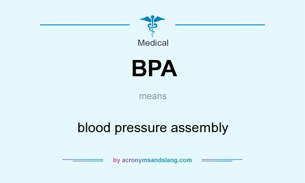 What does BPA mean? It stands for blood pressure assembly