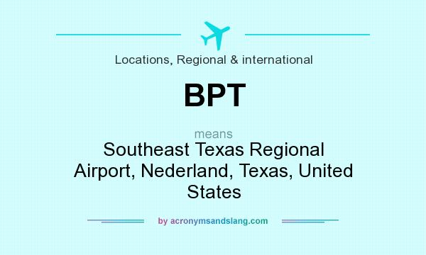 What does BPT mean? It stands for Southeast Texas Regional Airport, Nederland, Texas, United States