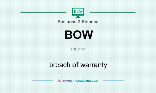 What does BOW mean? It stands for breach of warranty