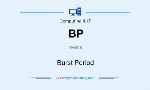 What does BP mean? It stands for Burst Period