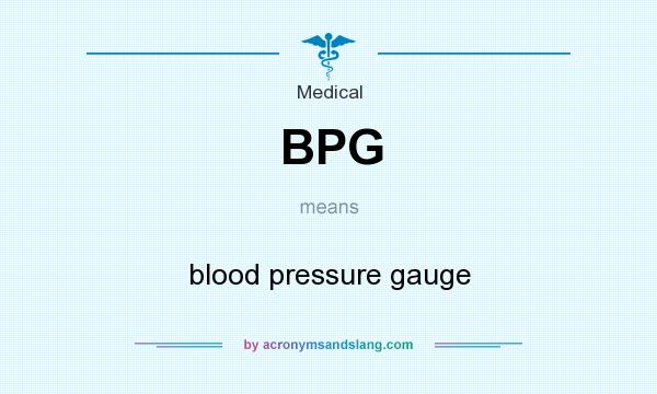 What does BPG mean? It stands for blood pressure gauge
