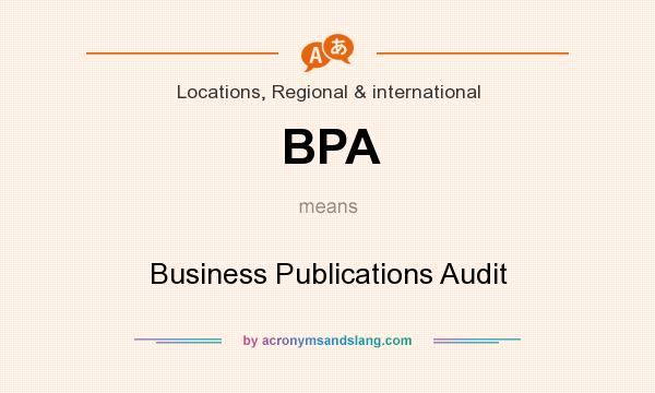 What does BPA mean? It stands for Business Publications Audit
