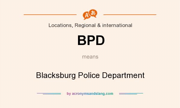 What does BPD mean? It stands for Blacksburg Police Department