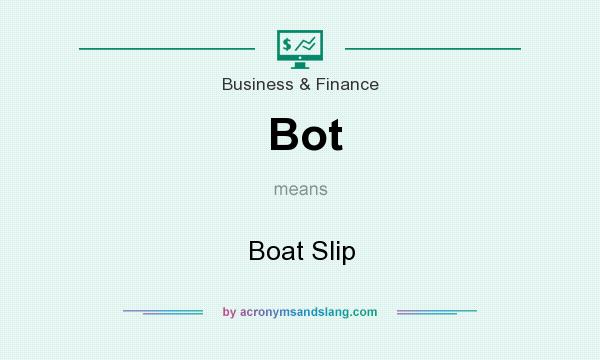 What does Bot mean? It stands for Boat Slip