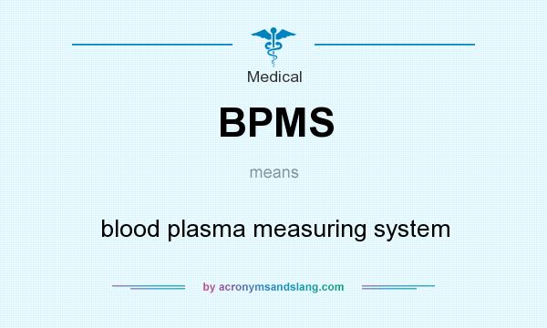 What does BPMS mean? It stands for blood plasma measuring system