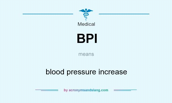 What does BPI mean? It stands for blood pressure increase