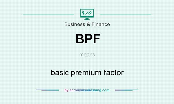 What does BPF mean? It stands for basic premium factor
