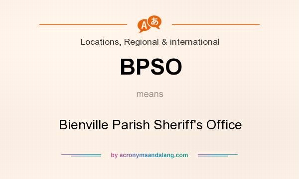 What does BPSO mean? It stands for Bienville Parish Sheriff`s Office
